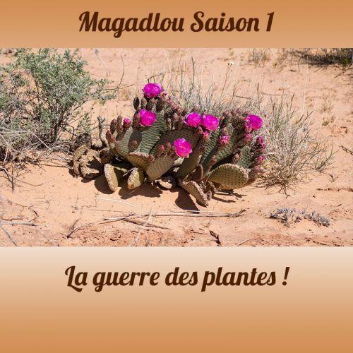MAGADLOU S1 La guerre plantes