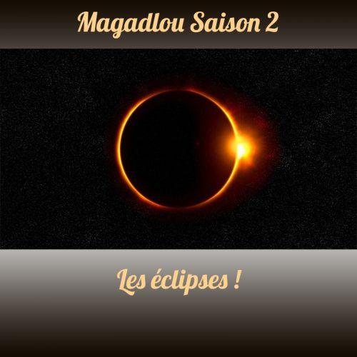 MAGADLOU S2 Les éclipses