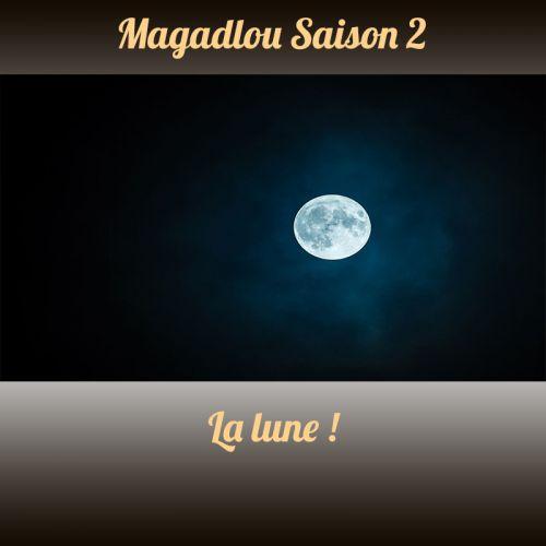 MAGADLOU S2 La lune