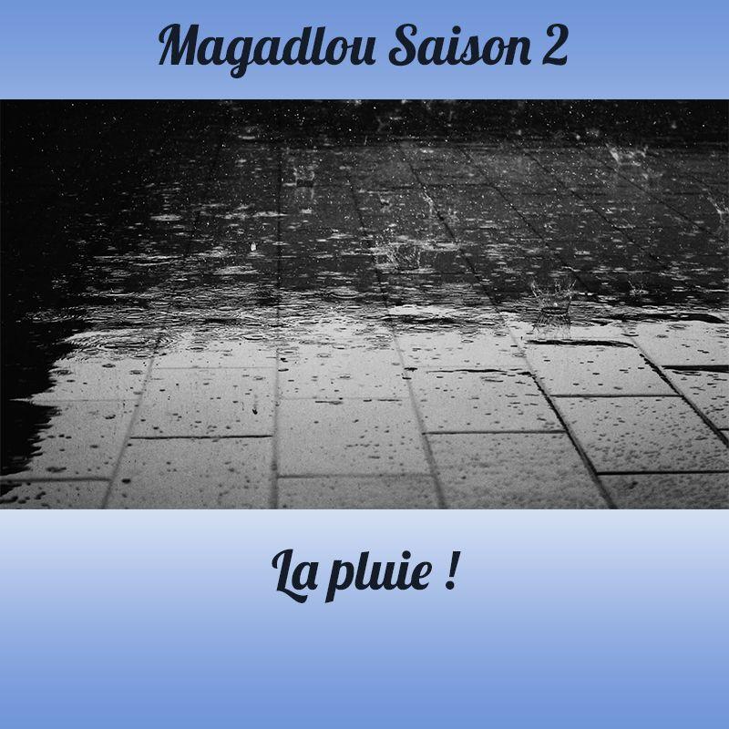 MAGADLOU S2 La pluie