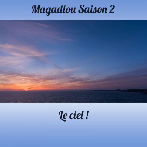 MAGADLOU S2 Le ciel