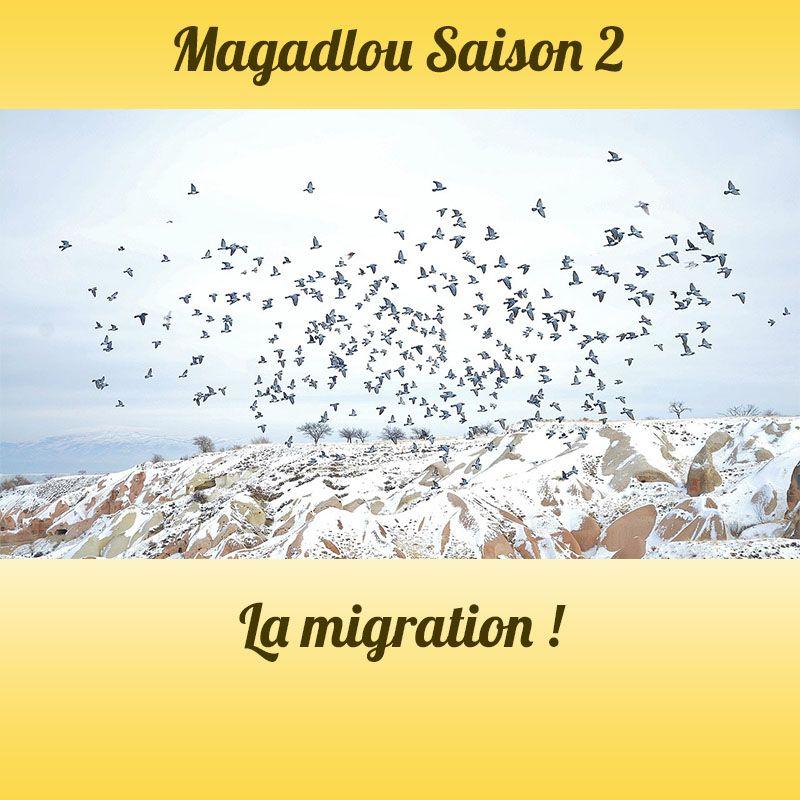 MAGADLOU S2 La migration