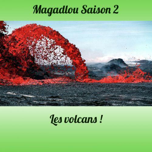 MAGADLOU S2 Les volcans
