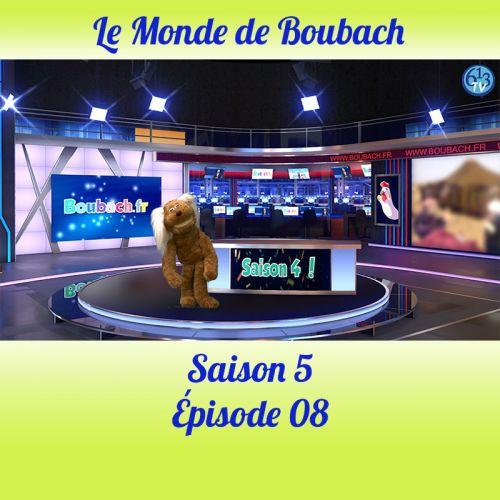 Le Monde de Boubach : Saison 5 Episode 8