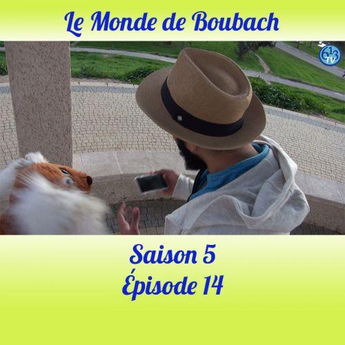 Le Monde de Boubach : Saison 5 Episode 14
